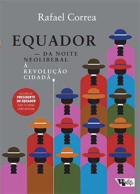 """Capa do livro """"Equador – Da Noite Neoliberal à Revolução Cidadã"""", de Rafael Correa"""